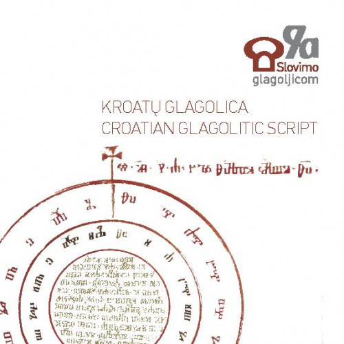 Kroatų glagolica = Croatian glagolitic script / [tekstų autoriai, authors of the textsautori ... [et al.].